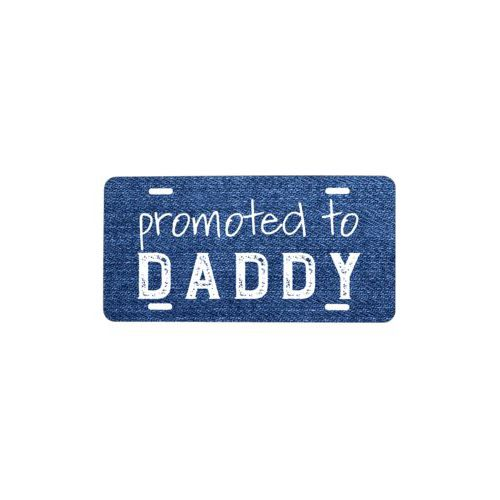 "Custom license plate personalized with denim industrial pattern and the saying ""promoted to DADDY"""